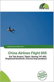 China Airlines Flight 605 - Columba Sara Evelyn (Editor)