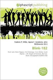 Blink-182 - Frederic P. Miller (Editor), Agnes F. Vandome (Editor), John McBrewster (Editor)