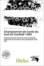Championnat De Cor E Du Sud De Football 1989 - Delmar Thomas C. Stawart (Editor)