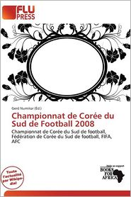 Championnat De Cor E Du Sud De Football 2008 - Gerd Numitor (Editor)