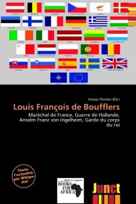 Louis François de Boufflers - Maréchal de France, Guerre de Hollande, Anselm Franz von Ingelheim, Garde du corps du roi - Christer, Emory (Hrsg.)