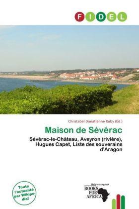 Maison de Sévérac - Sévérac-le-Château, Aveyron (rivière), Hugues Capet, Liste des souverains d'Aragon - Donatienne Ruby, Christabel (Hrsg.)