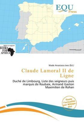 Claude Lamoral II de Ligne - Duché de Limbourg, Liste des seigneurs puis marquis de Roubaix, Armand Gaston Maximilien de Rohan - Jere, Wade Anastasia (Hrsg.)