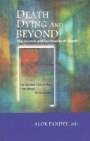 Death Dying and Beyond: The Science and Spirituality of Death