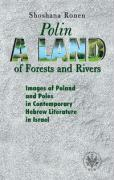 Polin A Land of Forests and Rivers. Images of Poland and Poles in Contemporary Hebrew Literature i