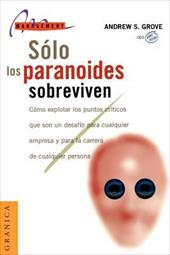 Solo los Paranoides Sobreviven - Grove, Andrew S.