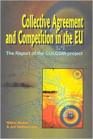 Collective Agreement and Competition in the EU: The Report of the COLCOM-Project - Niklas Bruun (Editor), Jari Hellsten (Editor)