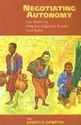 Negotiated Autonomies: Case Studies on Philippine Indigenous Peoples' Land Rights