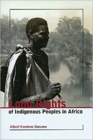 Land Rights of Indigenous Peoples in Africa - Albert Kwokwo Barume