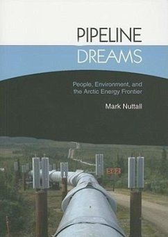 Pipeline Dreams: People, Environment, and the Arctic Energy Frontier - Nuttall, Mark