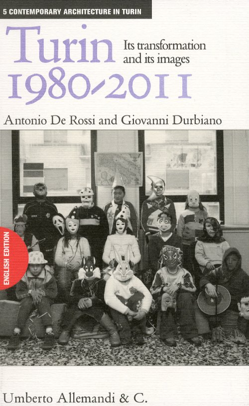 Turin 1980-2011. Its transformation and its images. Ediz. illustrata - De Rossi Antonio; Durbiano Giovanni