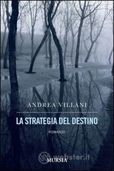 La strategia del destino - Villani Andrea