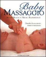 Baby massaggio. I benefici di un contatto tenero e rassicurante - Heath Alan