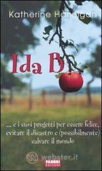 Ida B... e i suoi progetti per essere felice, evitare il disastro e (possibilmente) salvare il mondo - Hannigan Katherine