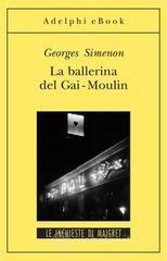 La ballerina del Gai-Moulin - Simenon Georges
