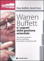 Warren Buffet e i segreti della gestione aziendale. Strumenti garantiti per un successo personale e professionale - Buffet Mary