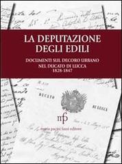 La deputazione degli edili. Documenti sul decoro urbano nel documento di Lucca (1828-1847)