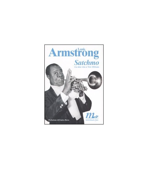 Satchmo. La mia vita a New Orleans - Armstrong Louis