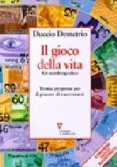 Il gioco della vita. Kit autobiografico. Trenta proposte per il piacere di raccontarsi - Demetrio Duccio