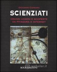 Scienziati. Grandi uomini e scoperte da Pitagora a Internet - Caprara Giovanni