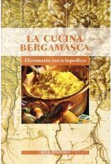 La cucina bergamasca. Dizionario enciclopedico