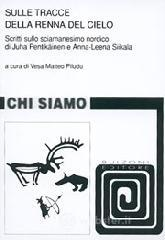 Sulle tracce della renna del cielo. Scritti sulla sciamensimo nordico di Juha Pentikäinen e Anna-Leena Siikala