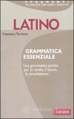 Latino. Grammatica essenziale - Terracina Francesco