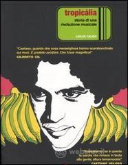 Tropicália. Storia di una rivoluzione musicale - Calado Carlos