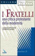 I fratelli. Una critica protestante della modernità - Introvigne Massimo