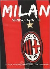 Milan. Sempre con te. Vittorie, campioni e record del club rossonero