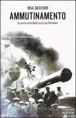 Ammutinamento. La vera storia della corazzata Potëmkin - Bascomb Neal