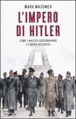 L' impero di Hitler. Come i nazisti governavano l'Europa occupata - Mazower Mark
