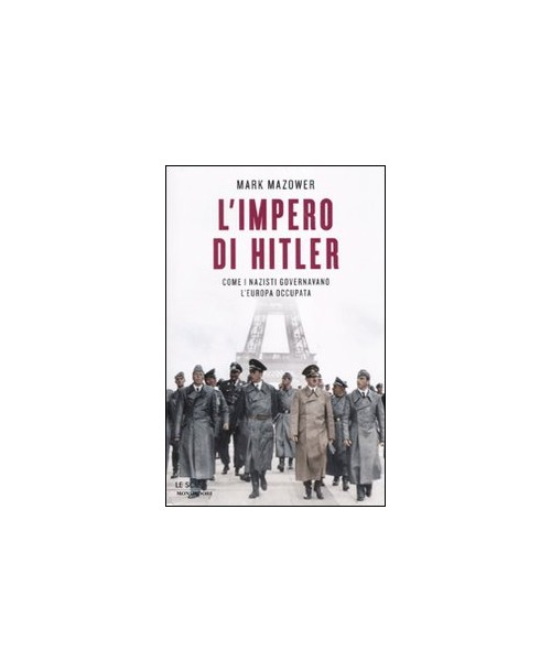 L'impero di Hitler. Come i nazisti governavano l'Europa occupata - Mazower Mark