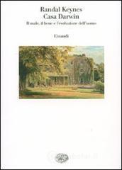 Casa Darwin. Il male, il bene e l'evoluzione dell'uomo - Keynes Randal