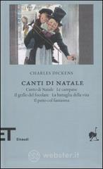 Canti di Natale: Canto di Natale - Le campane - Il grillo del focolare - La battaglia della vita - Il patto col fantasma - Dickens Charles