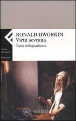 Virtù sovrana. Teoria dell'uguglianza - Dworkin Ronald