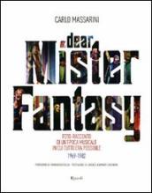 Dear Mister Fantasy. Foto-racconto di un'epoca musicale in cui tutto era possibile. 1969-1982. Ediz. illustrata