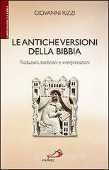 Le antiche versioni della Bibbia. Traduzioni, tradizioni e interpretazioni - Rizzi Giovanni