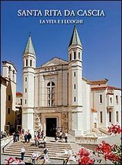 Santa Rita da Cascia. La vita e i luoghi - Polia Mario