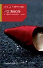 Prostituzione. Un mondo che attraversa il mondo - Da Pra Pocchiesa Mirta