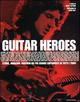 Guitar heroes. Storie, immagini, emozioni dei più grandi chitarristi di tutti i tempi