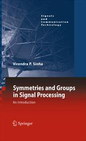 Symmetries and Groups in Signal Processing: An Introduction - Sinha, Virendra P.