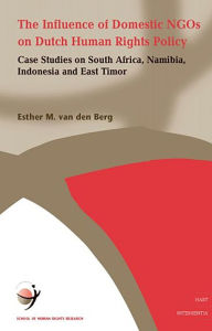 Influence of Domestic NGOs on Dutch Human Rights Policy: Case Studies on South Africa, Namibia, Indonesia, and East Timor - Esther Van Den Berg
