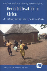 Decentralisation in Africa: A Pathway out of Poverty and Conflict? - Gordan Crawford