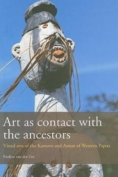 Art as Contact with the Ancestors: The Visual Arts of the Kamoro and Asmat of Western Papua - Van Der Zee, Pauline