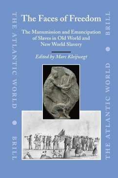 The Faces of Freedom: The Manumission and Emancipation of Slaves in Old World and New World Slavery - Herausgeber: Kleijwegt, Marc