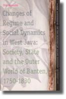Changes of Regime and Social Dynamics in West Java: Society, State and the Outer World of Banten, 1750-1830