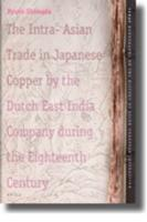 The Intra-Asian Trade in Japanese Copper by the Dutch East India Company During the Eighteenth Century