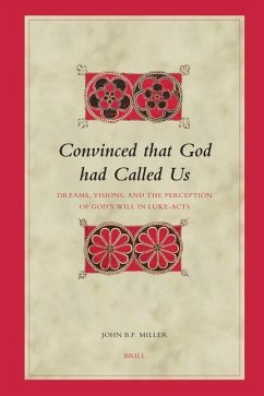 Convinced That God Had Called Us: Dreams, Visions, and the Perception of God's Will in Luke-Acts - Miller, John B. F.