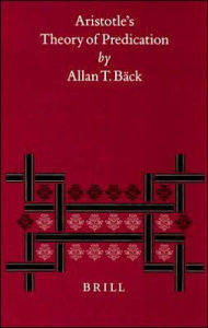 Aristotle's Theory of Predication - Allan T. Back